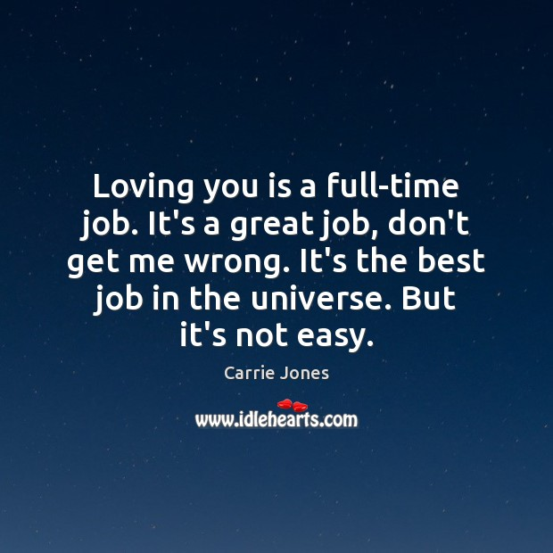 Image, Loving you is a full-time job. It's a great job, don't get