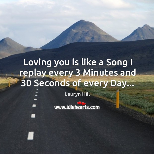 Loving you is like a Song I replay every 3 Minutes and 30 Seconds of every Day… Image