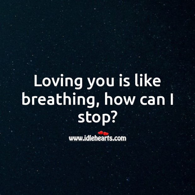 Loving you is like breathing, how can I stop? Falling in Love Quotes Image