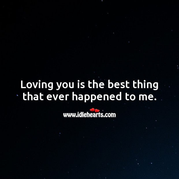 Loving you is the best thing that ever happened to me. Love Messages for Him Image