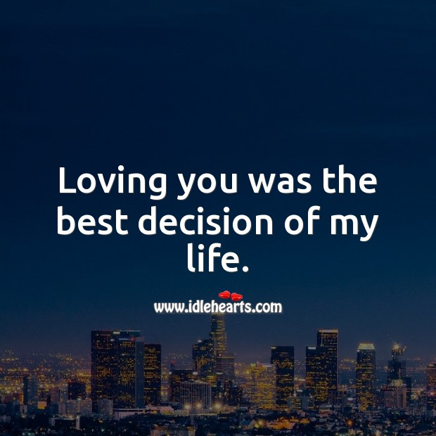 Image, Loving you was the best decision of my life.