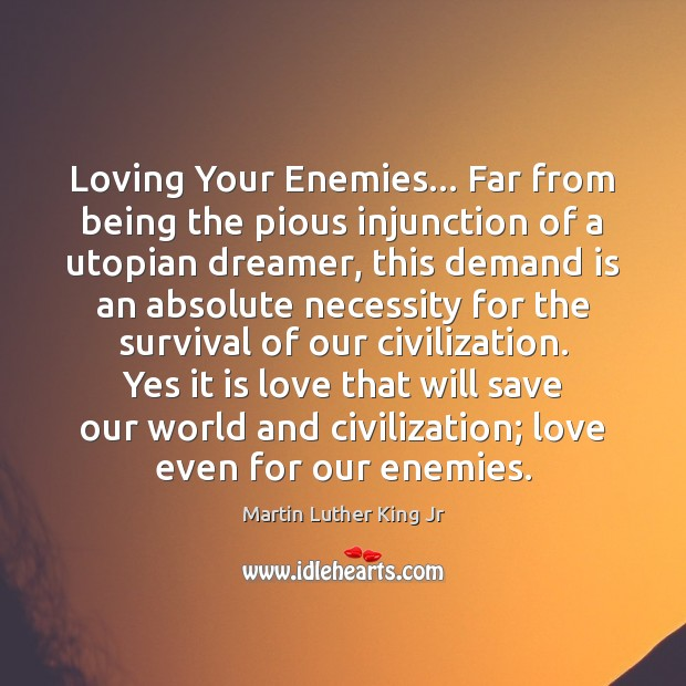Loving Your Enemies… Far from being the pious injunction of a utopian Image