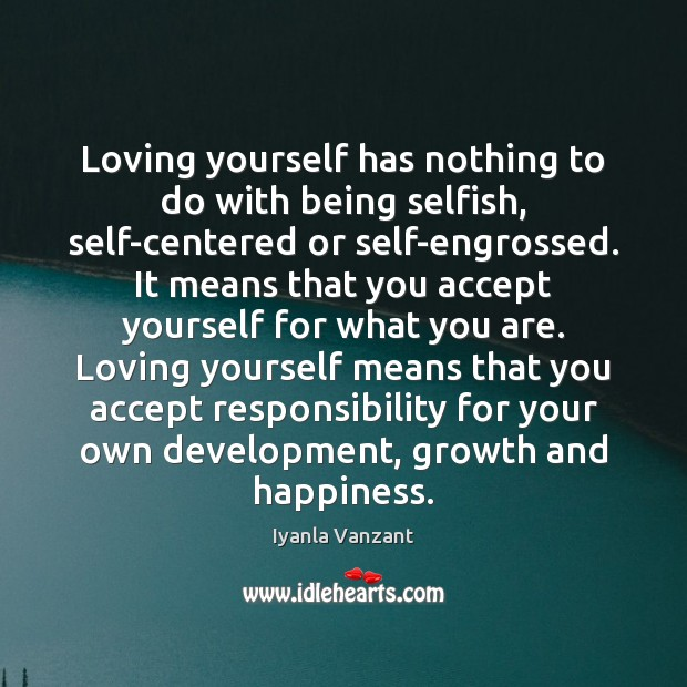 Loving yourself has nothing to do with being selfish, self-centered or self-engrossed. Image