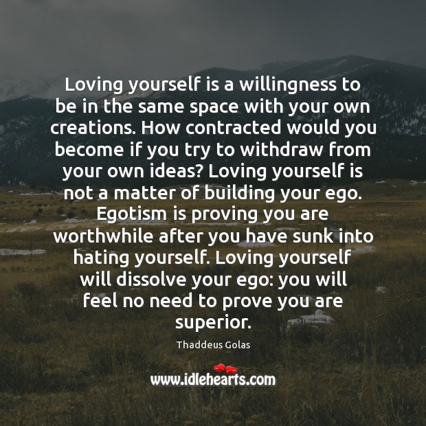 Loving yourself is a willingness to be in the same space with Thaddeus Golas Picture Quote