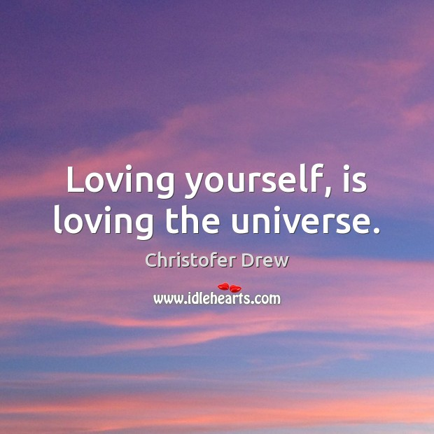 Loving yourself, is loving the universe. Image