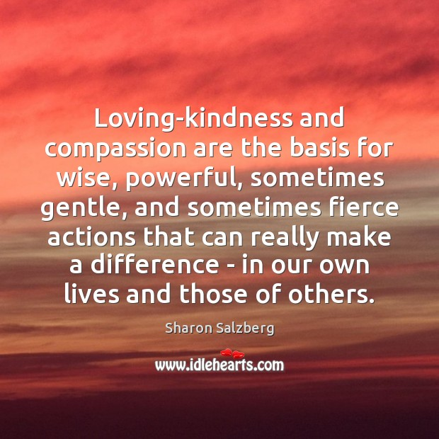 Loving-kindness and compassion are the basis for wise, powerful, sometimes gentle, and Image
