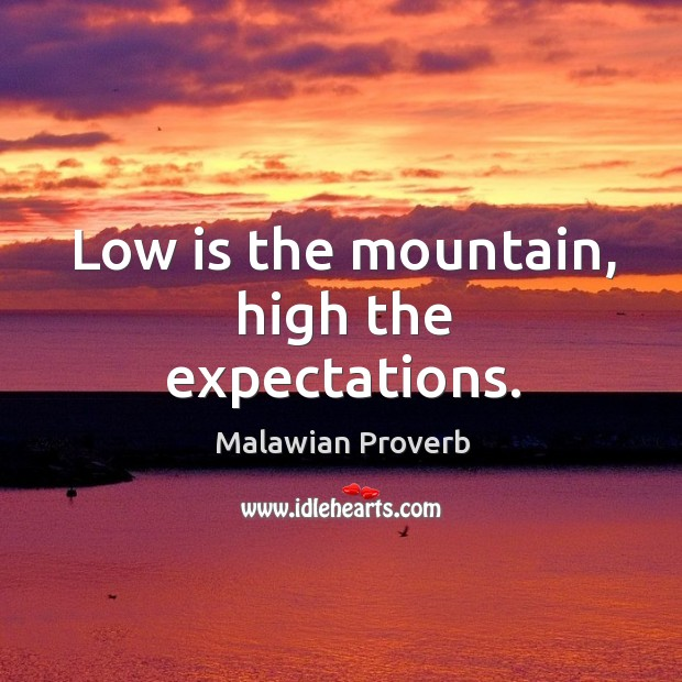 Low is the mountain, high the expectations. Malawian Proverbs Image
