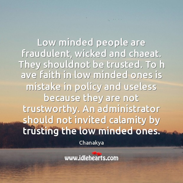 Image, Low minded people are fraudulent, wicked and chaeat. They shouldnot be trusted.