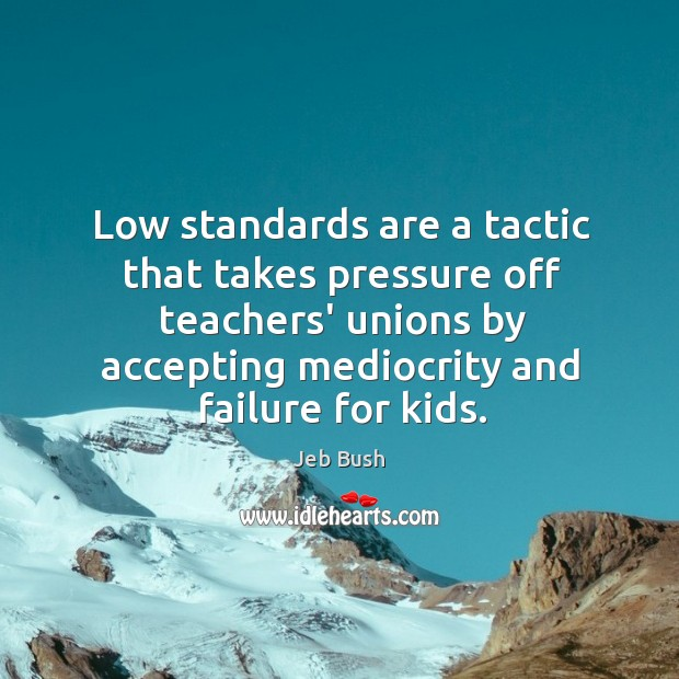 Image, Low standards are a tactic that takes pressure off teachers' unions by
