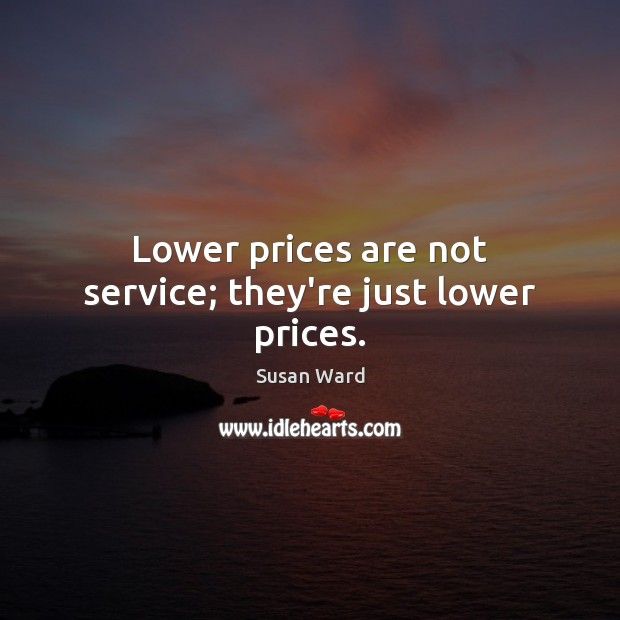 Lower prices are not service; they're just lower prices. Image