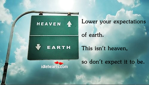 Lower your expectations of earth Image