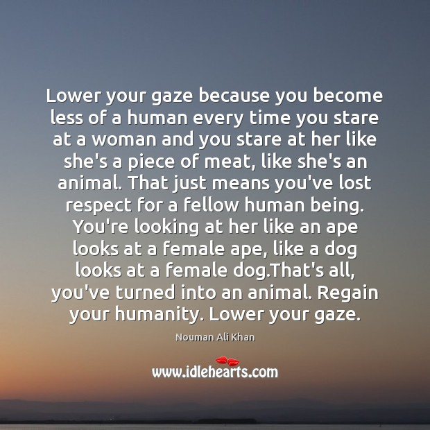 Image, Lower your gaze because you become less of a human every time