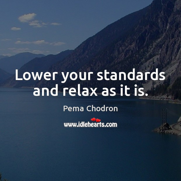 Image, Lower your standards and relax as it is.