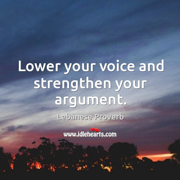 Lower your voice and strengthen your argument. Lebanese Proverbs Image