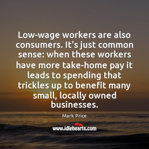 Low-wage workers are also consumers. It's just common sense: when these workers Image