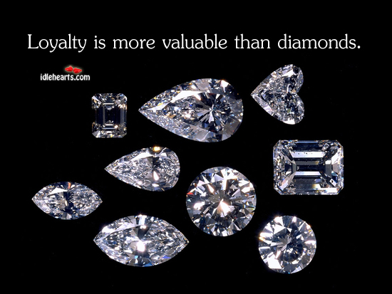 Loyalty is more valuable than diamonds Loyalty Quotes Image