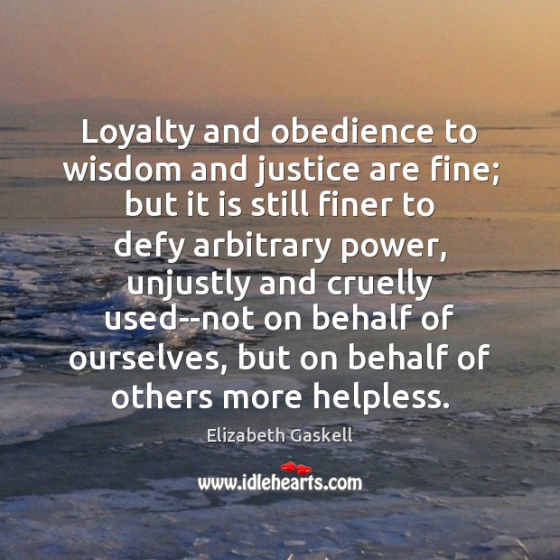 Image, Loyalty and obedience to wisdom and justice are fine; but it is