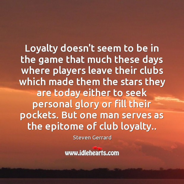 Loyalty doesn't seem to be in the game that much these days Image