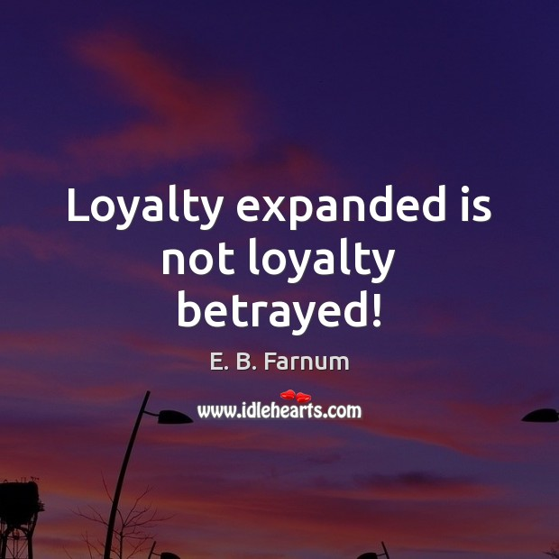 Loyalty expanded is not loyalty betrayed! Image