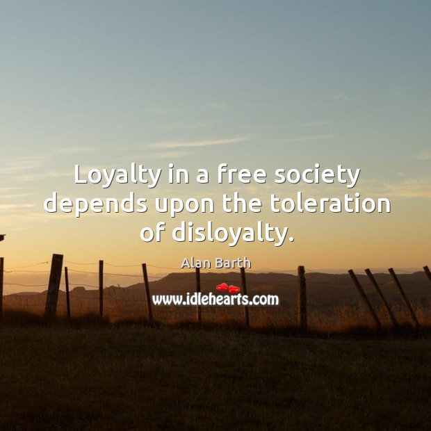 Image, Loyalty in a free society depends upon the toleration of disloyalty.