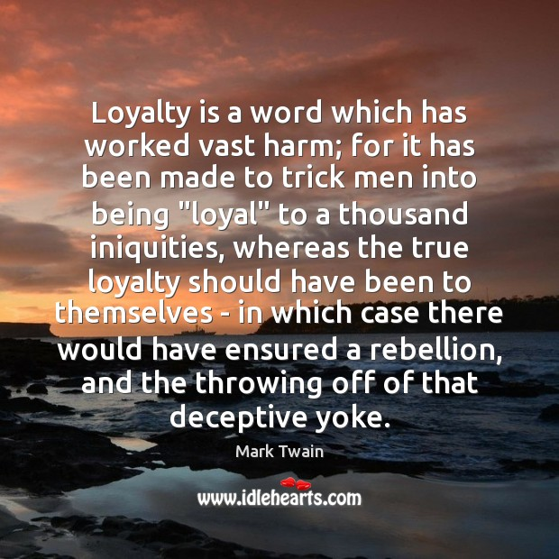 Loyalty is a word which has worked vast harm; for it has Loyalty Quotes Image