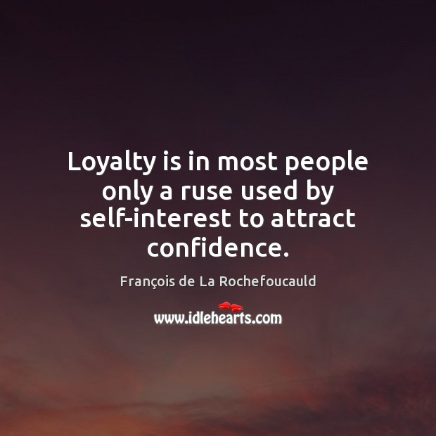 Loyalty is in most people only a ruse used by self-interest to attract confidence. Loyalty Quotes Image