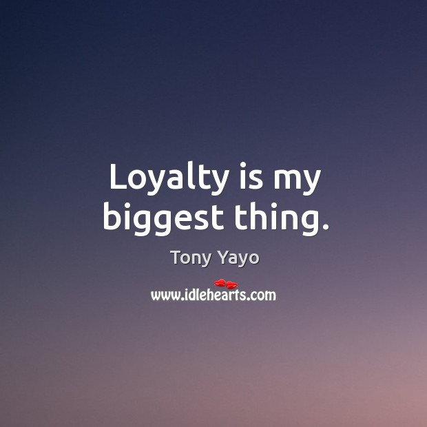 Loyalty is my biggest thing. Loyalty Quotes Image