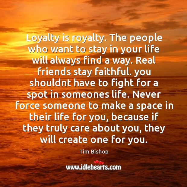 Image, Loyalty is royalty. The people who want to stay in your life will always find a way.