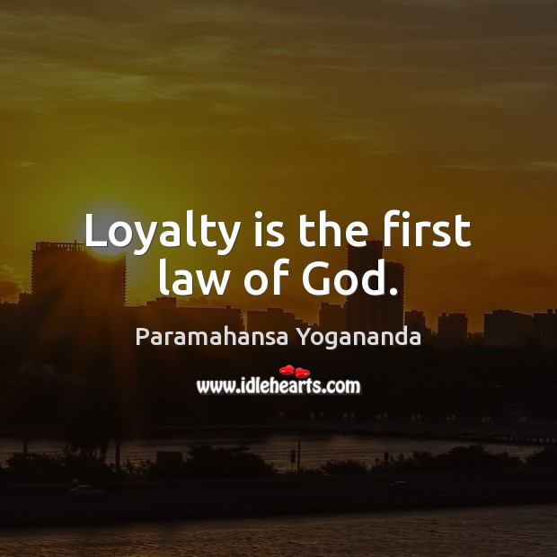 Loyalty is the first law of God. Loyalty Quotes Image