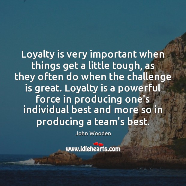 Loyalty is very important when things get a little tough, as they Loyalty Quotes Image
