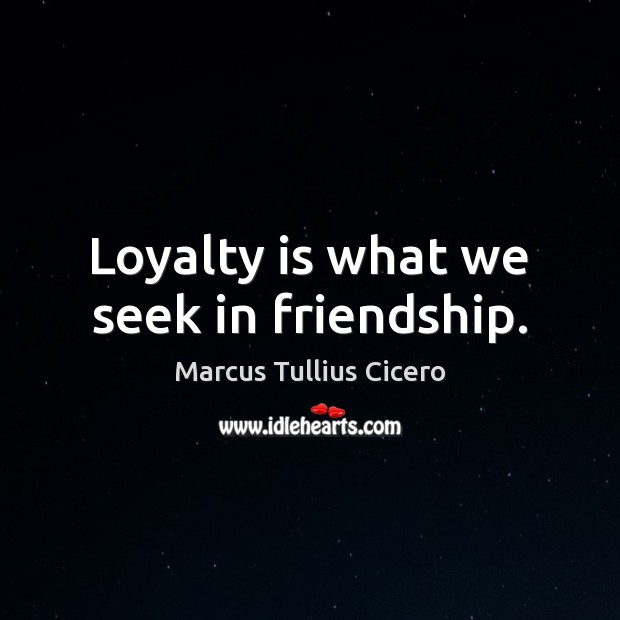 Loyalty is what we seek in friendship. Loyalty Quotes Image