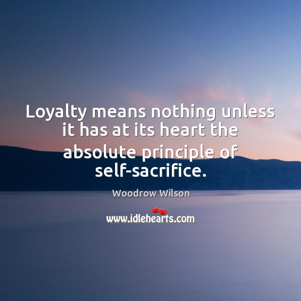 Image, Loyalty means nothing unless it has at its heart the absolute principle of self-sacrifice.