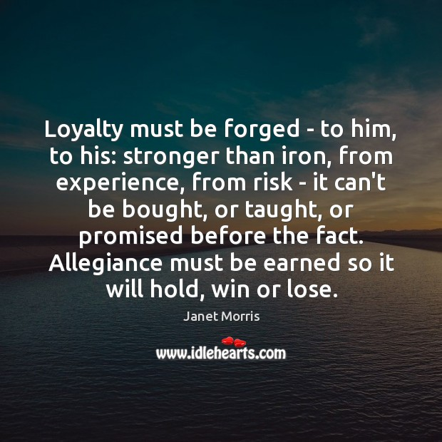 Loyalty must be forged – to him, to his: stronger than iron, Janet Morris Picture Quote
