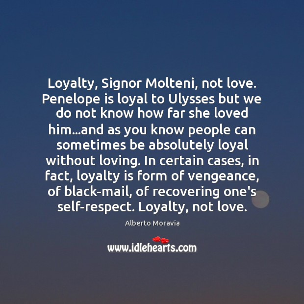 Image, Loyalty, Signor Molteni, not love. Penelope is loyal to Ulysses but we
