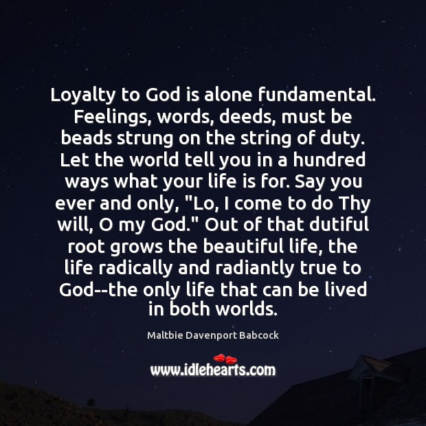 Image, Loyalty to God is alone fundamental. Feelings, words, deeds, must be beads
