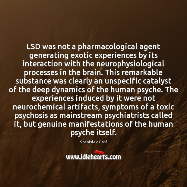 LSD was not a pharmacological agent generating exotic experiences by its interaction Stanislav Grof Picture Quote