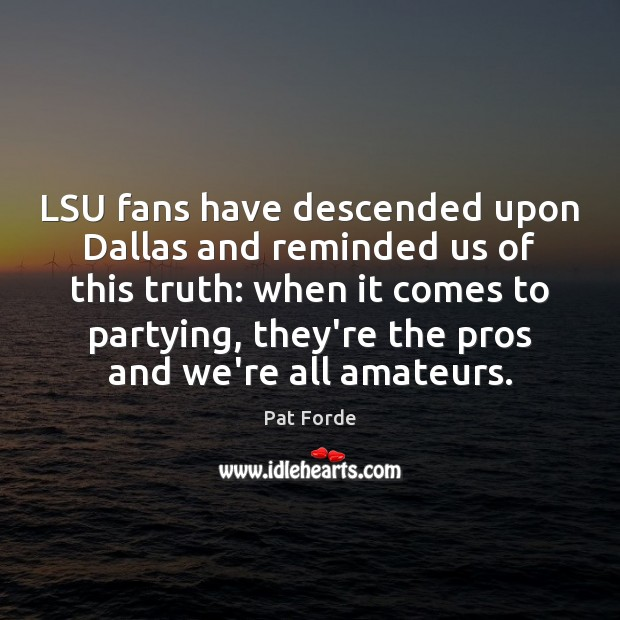 LSU fans have descended upon Dallas and reminded us of this truth: Image