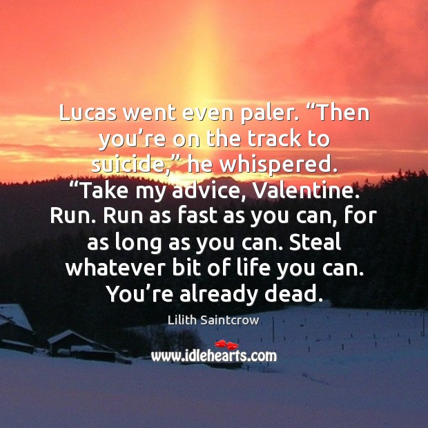"""Lucas went even paler. """"Then you're on the track to suicide,"""" Lilith Saintcrow Picture Quote"""