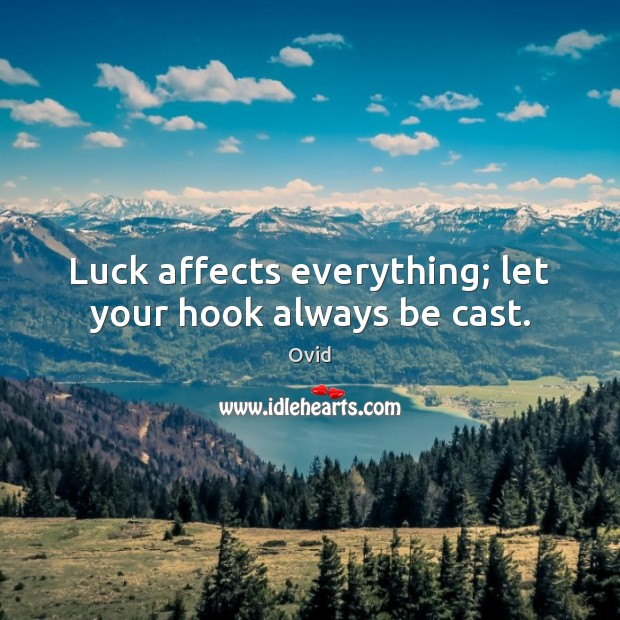 Image, Luck affects everything; let your hook always be cast.