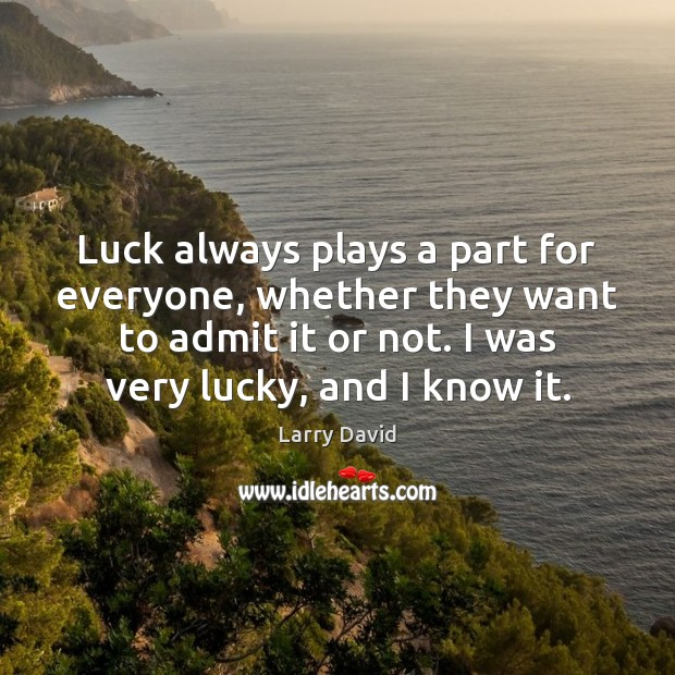 Luck always plays a part for everyone, whether they want to admit Image