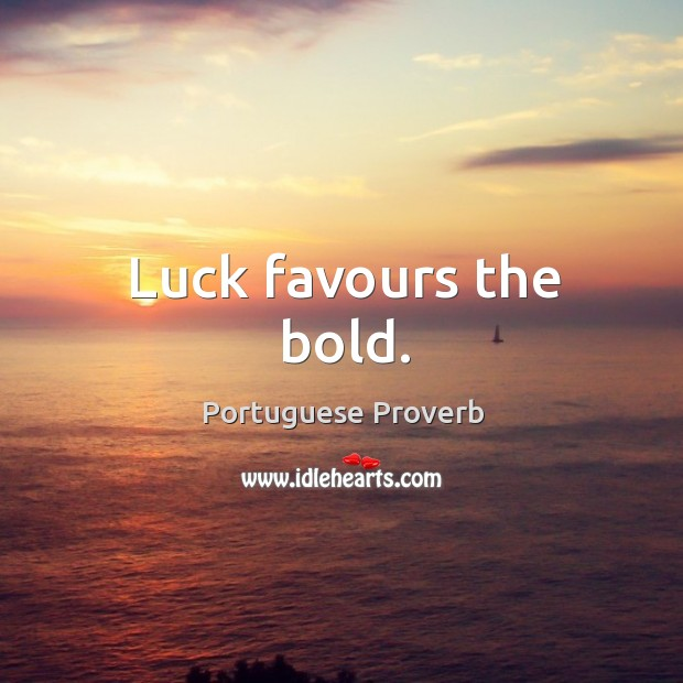 Image, Luck favours the bold.