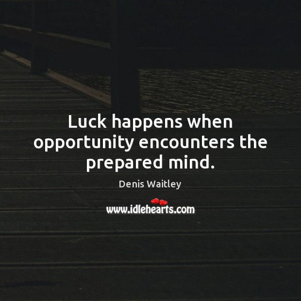 Image, Luck happens when opportunity encounters the prepared mind.