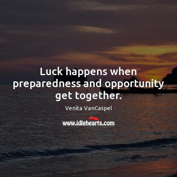 Venita VanCaspel Picture Quote image saying: Luck happens when preparedness and opportunity get together.