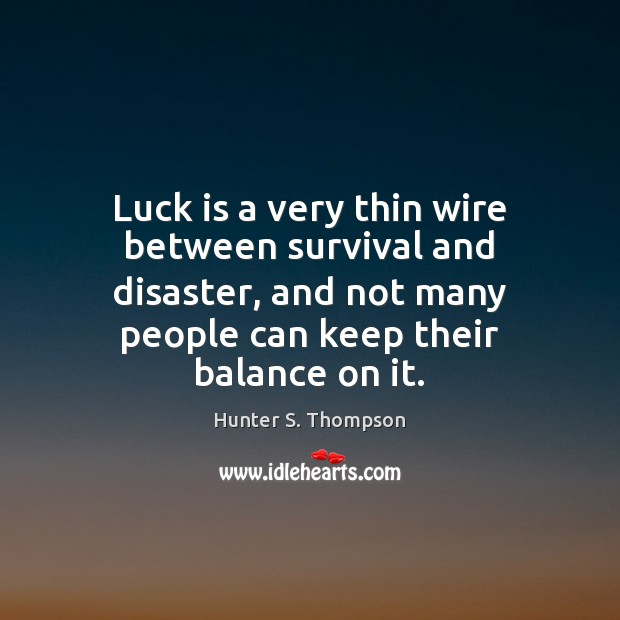 Luck is a very thin wire between survival and disaster, and not Image