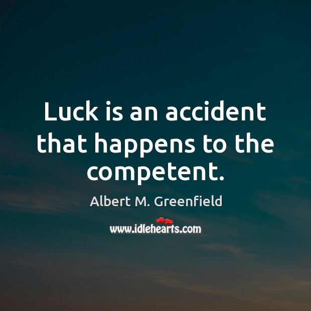 Image, Luck is an accident that happens to the competent.