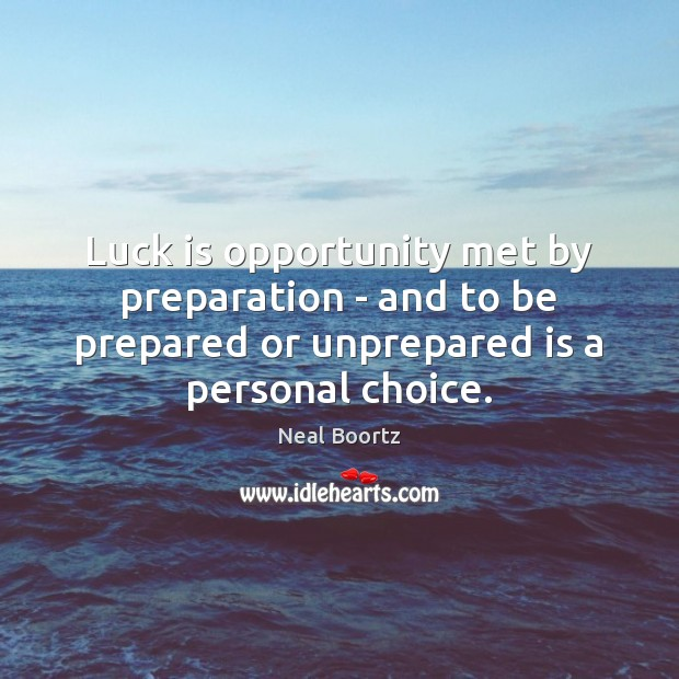 Luck is opportunity met by preparation – and to be prepared or Neal Boortz Picture Quote