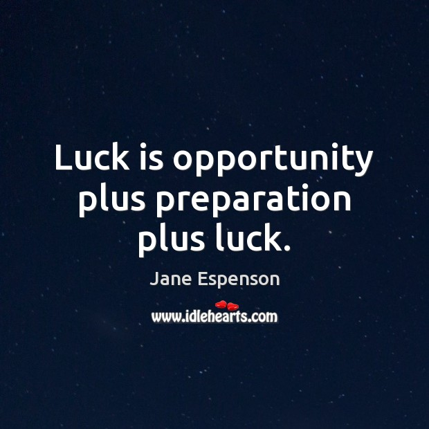Luck is opportunity plus preparation plus luck. Image