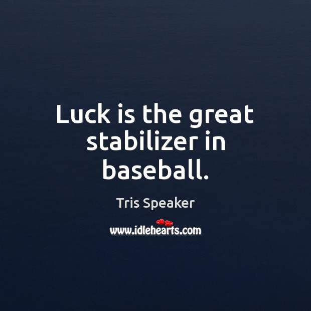 Image, Luck is the great stabilizer in baseball.