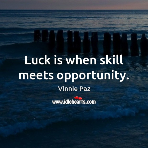 Luck is when skill meets opportunity. Vinnie Paz Picture Quote