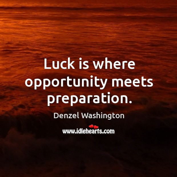 Luck is where opportunity meets preparation. Image